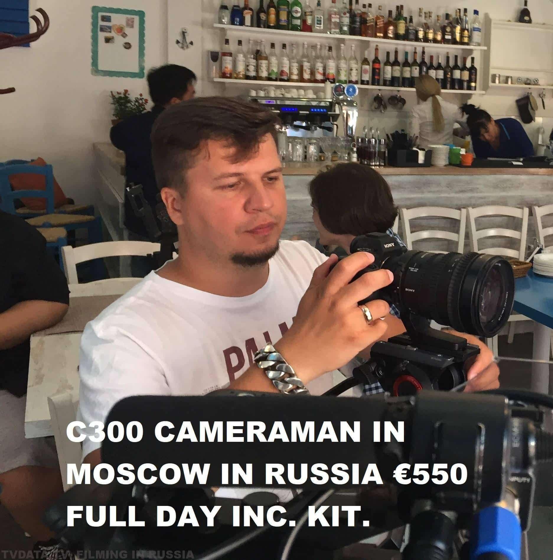 C 300 CAMERAMAN IN MOSCOW IN RUSSIA €650 FULL DAY INC. KIT. CAMERAMAN@TVDATA.TV